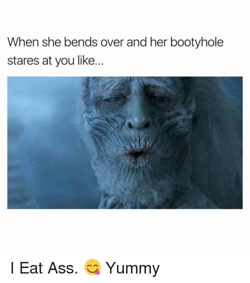 Ass, Dank Memes, and Yummy: When she bends over and her bootyhole  stares at you like... I Eat Ass. 😋 Yummy