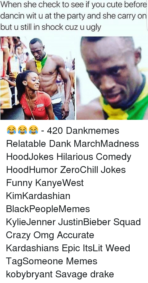 SIZZLE: When she check to see if you cute before  dancin wit u at the party and she carry on  but u still in shock cuz u ugly 😂😂😂 - 420 Dankmemes Relatable Dank MarchMadness HoodJokes Hilarious Comedy HoodHumor ZeroChill Jokes Funny KanyeWest KimKardashian BlackPeopleMemes KylieJenner JustinBieber Squad Crazy Omg Accurate Kardashians Epic ItsLit Weed TagSomeone Memes kobybryant Savage drake