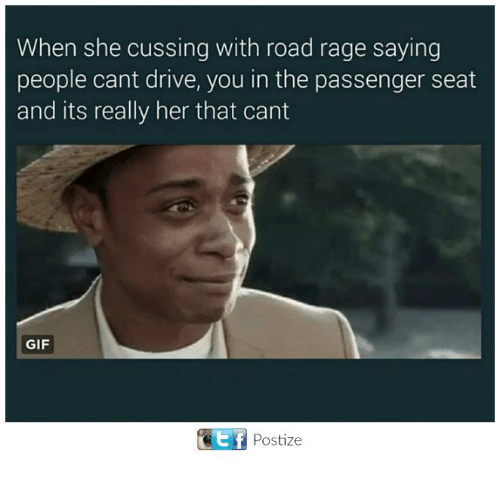 Drived: When she cussing with road rage saying  people cant drive, you in the passenger seat  and its really her that cant  GIF  Postize