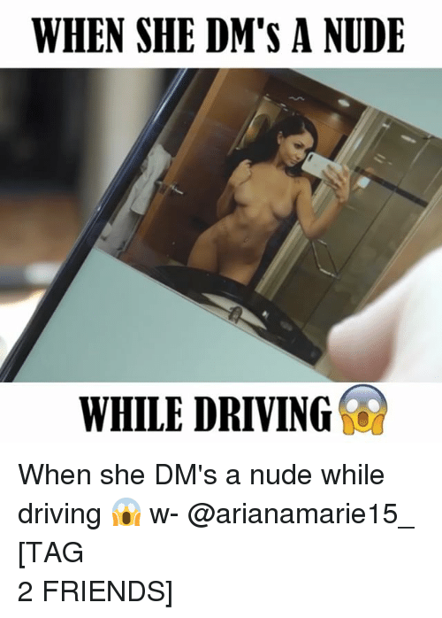 Driving, Friends, and Memes: WHEN SHE DM'S A NUDE  WHILE DRIVING When she DM's a nude while driving 😱 w- @arianamarie15_ ⠀⠀⠀⠀⠀⠀⠀⠀⠀⠀⠀⠀⠀⠀⠀⠀⠀⠀⠀⠀⠀⠀⠀⠀⠀⠀⠀⠀⠀⠀⠀⠀⠀⠀⠀⠀⠀⠀⠀⠀[TAG 2 FRIENDS]⠀⠀⠀