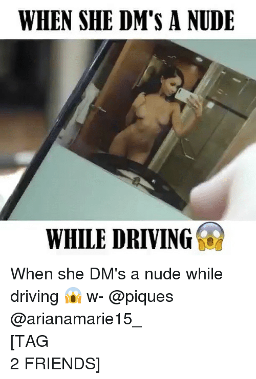 Driving, Friends, and Memes: WHEN SHE DM'S A NUDE  WHILE DRIVING When she DM's a nude while driving 😱 w- @piques @arianamarie15_ ⠀⠀⠀⠀⠀⠀⠀⠀⠀⠀⠀⠀⠀⠀⠀⠀⠀⠀⠀⠀⠀⠀⠀⠀⠀⠀⠀⠀⠀⠀⠀⠀⠀⠀⠀⠀⠀⠀⠀⠀[TAG 2 FRIENDS]⠀⠀⠀