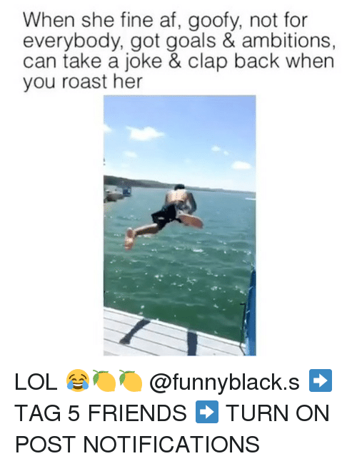 clap back: When she fine af, goofy, not for  everybody, got goals & ambitions,  can take a joke & clap back when  you roast her LOL 😂🍋🍋 @funnyblack.s ➡️ TAG 5 FRIENDS ➡️ TURN ON POST NOTIFICATIONS