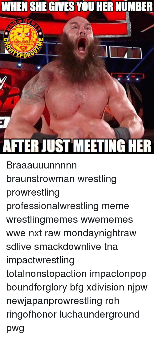 tna: WHEN SHE GIVES YOUHER NUMBER  GRAUITV-FORGOT mE  On InSTAGRAm  AFTER JUST MEETING HER Braaauuunnnnn braunstrowman wrestling prowrestling professionalwrestling meme wrestlingmemes wwememes wwe nxt raw mondaynightraw sdlive smackdownlive tna impactwrestling totalnonstopaction impactonpop boundforglory bfg xdivision njpw newjapanprowrestling roh ringofhonor luchaunderground pwg