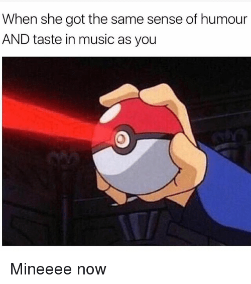 Memes, Music, and 🤖: When she got the same sense of humour  AND taste in music as you Mineeee now