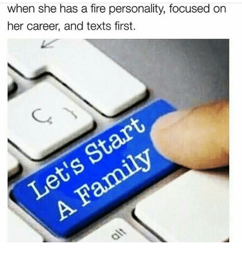 Text First: when she has a fire personality, focused on  her career, and texts first.