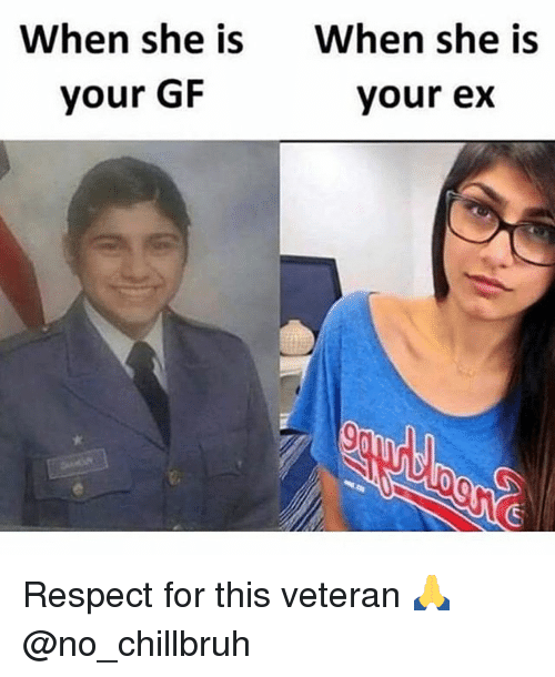 Funny, Respect, and She: When she i When she is  your GF  your ex Respect for this veteran 🙏 @no_chillbruh