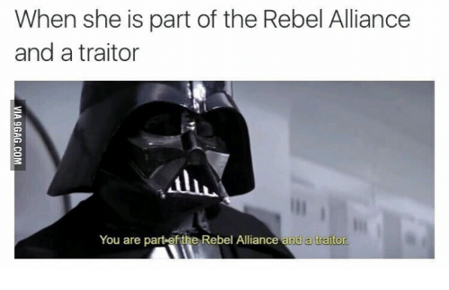 You Trater: When she is part of the Rebel Alliance  and a traitor  You are part-ofthe Rebel Alliance and a traitor