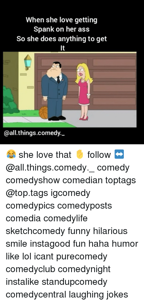 spankings: When she love getting  Spank on her ass  So she does anything to get  @all things.comedy. 😂 she love that ✋ follow ↔@all.things.comedy._ comedy comedyshow comedian toptags @top.tags igcomedy comedypics comedyposts comedia comedylife sketchcomedy funny hilarious smile instagood fun haha humor like lol icant purecomedy comedyclub comedynight instalike standupcomedy comedycentral laughing jokes