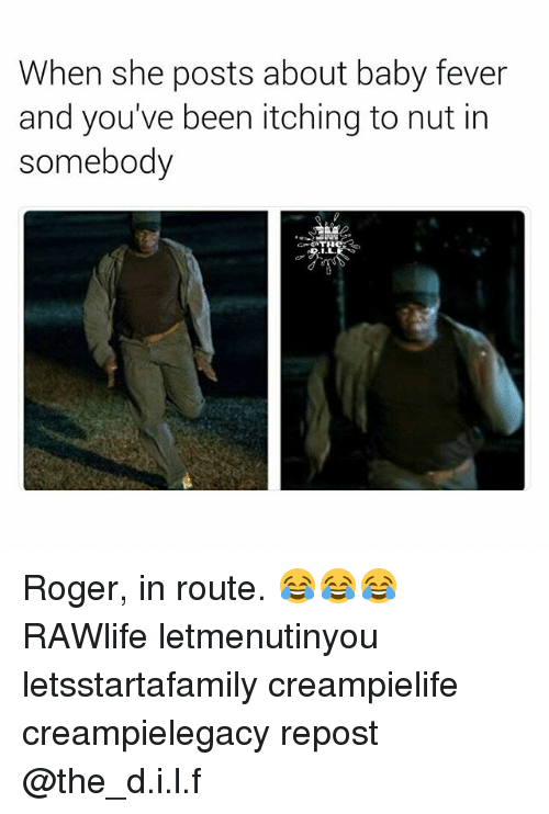 Feveral: When she posts about baby fever  and you've been itching to nut in  somebody Roger, in route. 😂😂😂 RAWlife letmenutinyou letsstartafamily creampielife creampielegacy repost @the_d.i.l.f