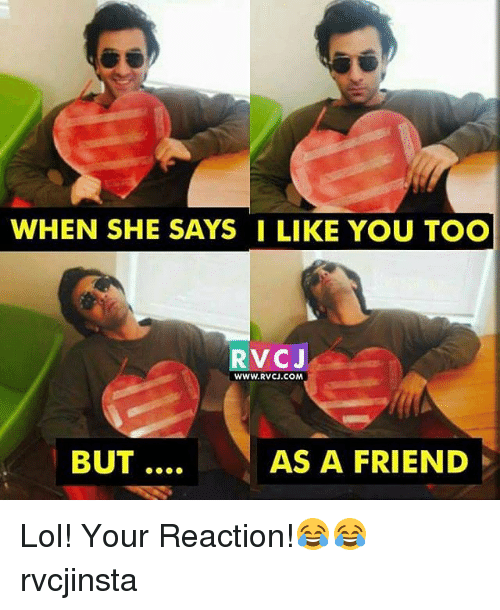 rvc: WHEN SHE SAYS I LIKE YOU TOO  RVC J  WWW.RVCU.COM  BUT  AS A FRIEND Lol! Your Reaction!😂😂 rvcjinsta