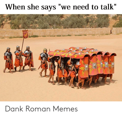 "When She Says: When she says ""we need to talk""  %3D  CLEG V Dank Roman Memes"