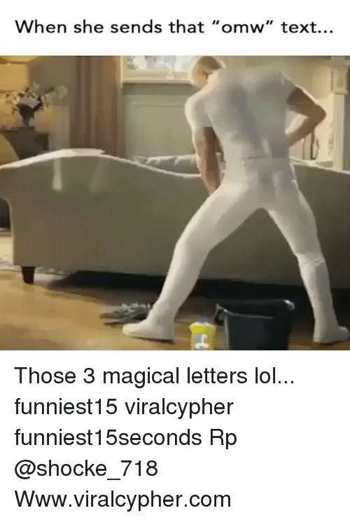 "Funny, Lol, and Text: When she sends that ""omw"" text... Those 3 magical letters lol... funniest15 viralcypher funniest15seconds Rp @shocke_718 Www.viralcypher.com"