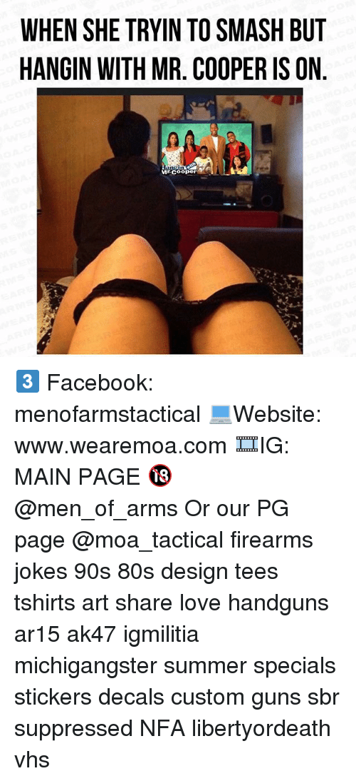 80s, Facebook, and Guns: WHEN SHE TRYIN TO SMASH BUT  HANGIN WITH MR. COOPER IS ON  Mrcooper 3️⃣ Facebook: menofarmstactical 💻Website: www.wearemoa.com 🎞IG: MAIN PAGE 🔞 @men_of_arms Or our PG page @moa_tactical firearms jokes 90s 80s design tees tshirts art share love handguns ar15 ak47 igmilitia michigangster summer specials stickers decals custom guns sbr suppressed NFA libertyordeath vhs