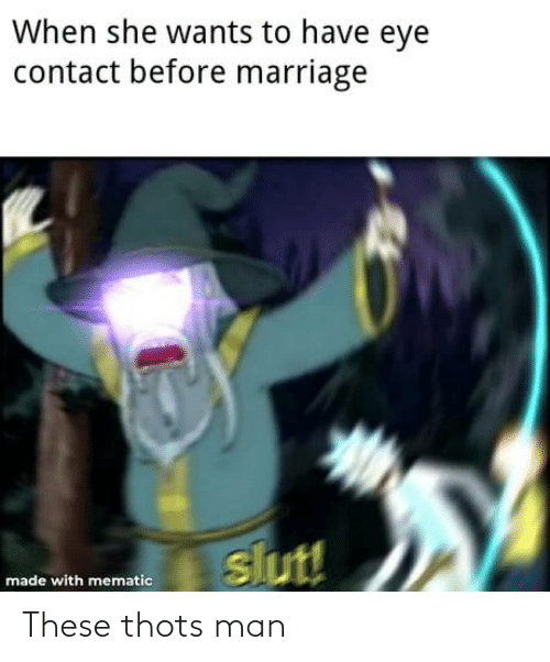 Mematic: When she wants to have eye  contact before marriage  slut!  made with mematic These thots man