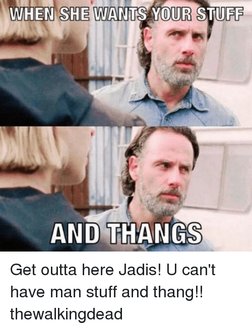 get outta here: WHEN SHE WANTS YOUR STUFF  AND THANGS Get outta here Jadis! U can't have man stuff and thang!! thewalkingdead