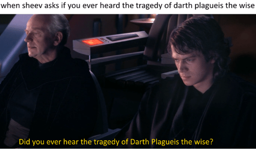 Memes, Asking, and Asks: when sheev asks if you ever heard the tragedy of darth plagueis the wise  Did you ever hear the tragedy of Darth Plagueis the wise?
