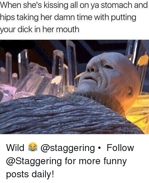 Daili: When she's kissing all on ya stomach and  hips taking her damn time with putting  your dick in her mouth Wild 😂 @staggering • ➫➫➫ Follow @Staggering for more funny posts daily!