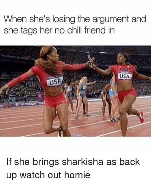 Funny, Homie, and No Chill: When she's losing the argument and  she tags her no chill friend in  USA  USA If she brings sharkisha as back up watch out homie