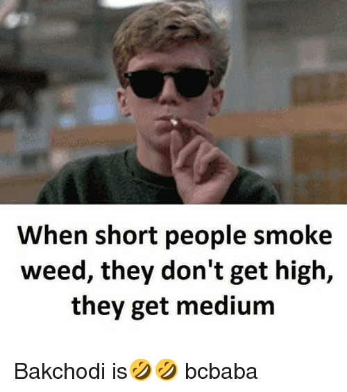 Memes, Weed, and 🤖: When short people smoke  weed, they don't get high,  they get medium Bakchodi is🤣🤣 bcbaba