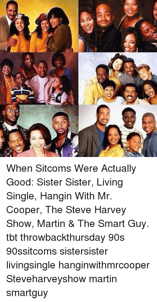 Hangin With Mr. Cooper, Martin, and Memes: When Sitcoms Were Actually Good: Sister Sister, Living Single, Hangin With Mr. Cooper, The Steve Harvey Show, Martin & The Smart Guy. tbt throwbackthursday 90s 90ssitcoms sistersister livingsingle hanginwithmrcooper Steveharveyshow martin smartguy
