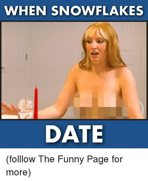 snowflakes: WHEN SNOWFLAKES  DATE (folllow The Funny Page for more)