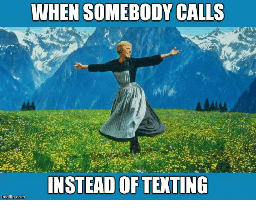 Texting, Somebody, and When: WHEN SOMEBODY CALLS  NSTEAD OF TEXTING  imgilip.conm