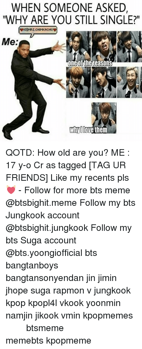 "Namjin: WHEN SOMEONE ASKED,  ""WHY ARE YOU STILL SINGLE?""  wIGIIMRS.CHIMKACHUw  Me:  one ofthe reasons  Whyllove them QOTD: How old are you? ME : 17 y-o Cr as tagged [TAG UR FRIENDS] Like my recents pls 💓 - Follow for more bts meme @btsbighit.meme Follow my bts Jungkook account @btsbighit.jungkook Follow my bts Suga account @bts.yoongiofficial bts bangtanboys bangtansonyendan jin jimin jhope suga rapmon v jungkook kpop kpopl4l vkook yoonmin namjin jikook vmin kpopmemes 슈가 방탄소년단 뷔 정국 호석 진 지민 남준 btsmeme memebts kpopmeme"