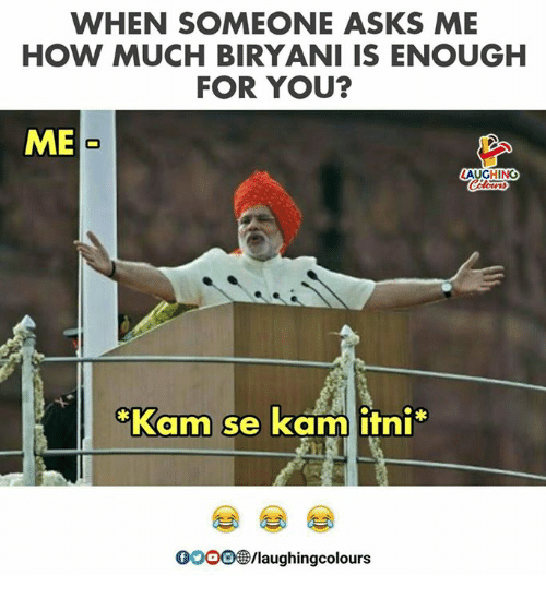 biryani: WHEN SOMEONE ASKS ME  HOW MUCH BIRYANI IS ENOUGH  FOR YOU?  ME  AUGHING  Kam se kam itni  0000@/laughingcolours