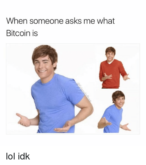 Funny, Lol, and Girl Memes: When someone asks me what  Bitcoin is lol idk
