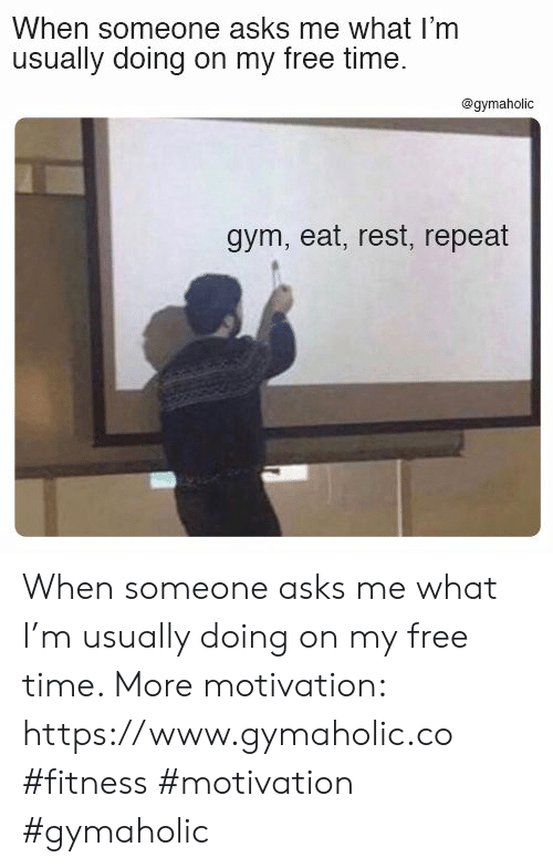Free Time: When someone asks me what I'm  usually doing on my free time.  @gymaholic  gym, eat, rest, repeat When someone asks me what I'm usually doing on my free time.  More motivation: https://www.gymaholic.co  #fitness #motivation #gymaholic