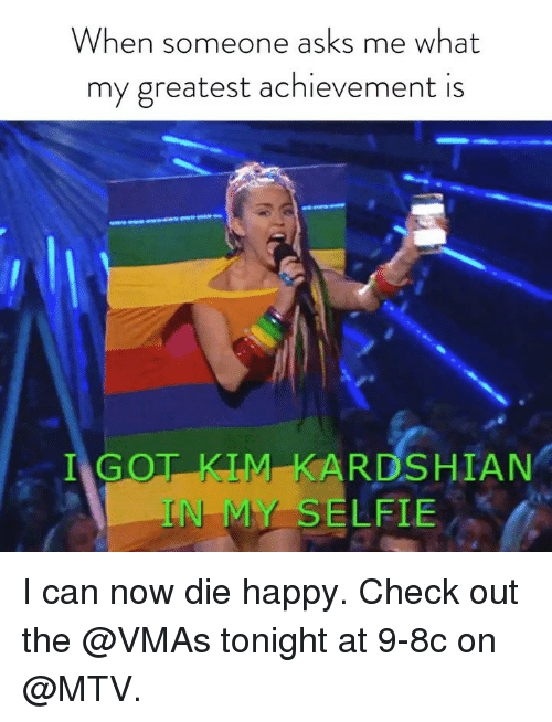 Mtv, Selfie, and VMAs: When someone asks me what  my greatest achievement is  ARDSHIAN  N MY SELFIE I can now die happy. Check out the @VMAs tonight at 9-8c on @MTV.