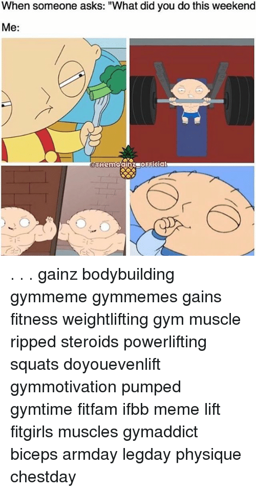 """Doyouevenlift: When someone asks: """"What did you do this weekend  Me  THemGainzuoFFicial . . . gainz bodybuilding gymmeme gymmemes gains fitness weightlifting gym muscle ripped steroids powerlifting squats doyouevenlift gymmotivation pumped gymtime fitfam ifbb meme lift fitgirls muscles gymaddict biceps armday legday physique chestday"""