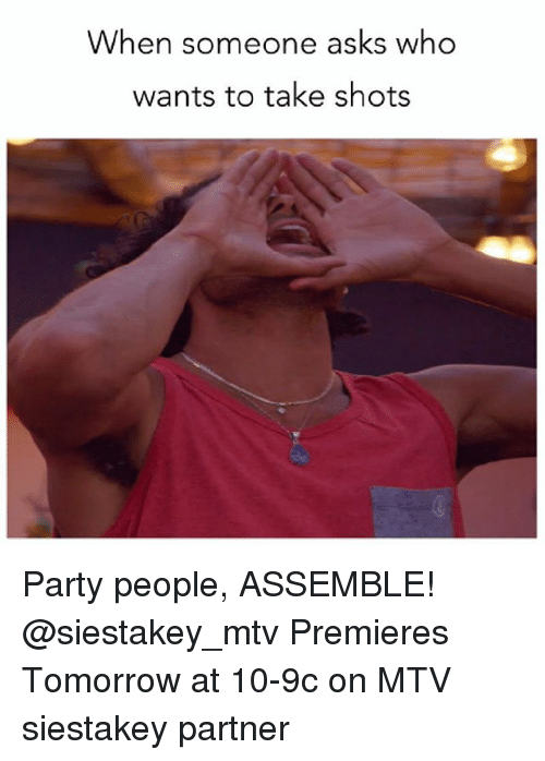 Mtv, Party, and Tomorrow: When someone asks who  wants to take shots Party people, ASSEMBLE! @siestakey_mtv Premieres Tomorrow at 10-9c on MTV siestakey partner