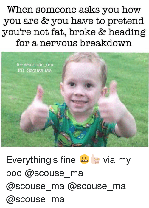 Youre Not Fat: When someone asks you how  you are &e you have to pretend  you're not fat, broke &e heading  for a nervous breakdown.  IG: @scouse ma,  FB: Scouse Ma Everything's fine 😬👍🏻 via my boo @scouse_ma @scouse_ma @scouse_ma @scouse_ma