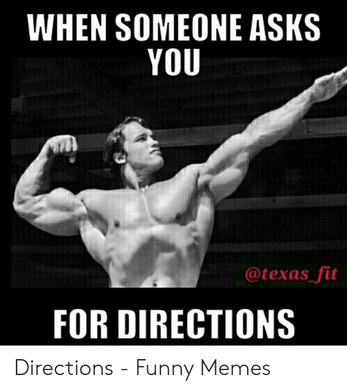 Funny Workout Memes: WHEN SOMEONE ASKS  YOU  @texas fit  FOR DIRECTIONS Directions - Funny Memes