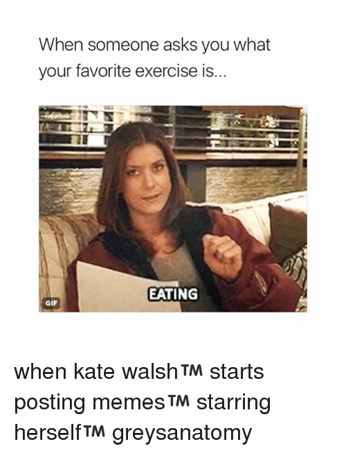 Gif, Memes, and Exercise: When someone asks you what  your favorite exercise is...  EATING  GIF when kate walsh™ starts posting memes™ starring herself™ greysanatomy