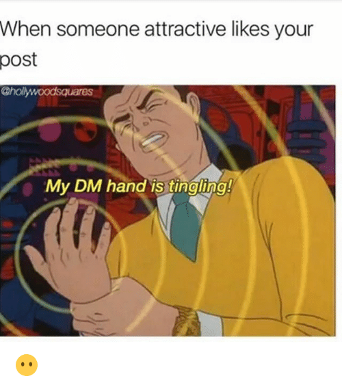 Funny, Post, and Likes: When someone attractive likes your  post  @hol  My DM hand is tingling! 😶