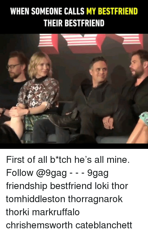 9gag, Memes, and Thor: WHEN SOMEONE CALLS MY BESTFRIEND  THEIR BESTFRIEND First of all b*tch he's all mine. ╥﹏╥ Follow @9gag - - - 9gag friendship bestfriend loki thor tomhiddleston thorragnarok thorki markruffalo chrishemsworth cateblanchett
