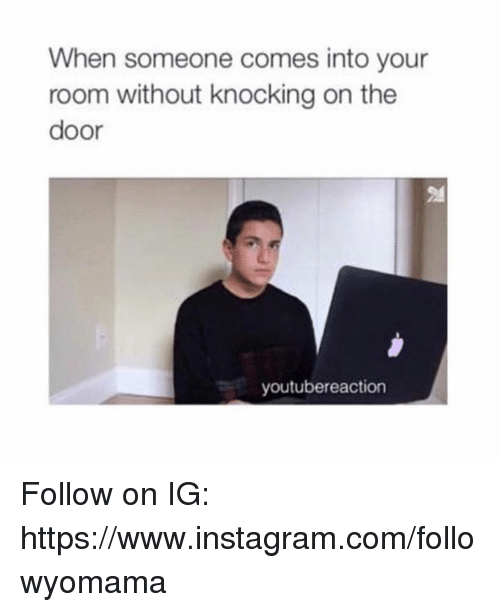 knock on the door: When someone comes into your  room without knocking on the  door  youtubereaction Follow on IG: https://www.instagram.com/followyomama