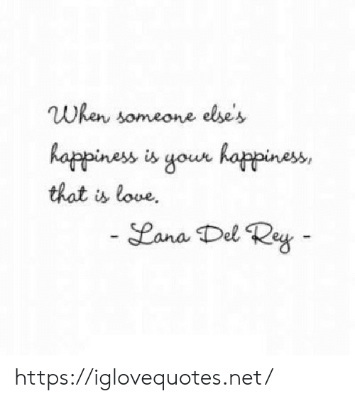 Lana Del Rey: When someone else's  happiness is your happines  that is love.  Lana Del Rey https://iglovequotes.net/