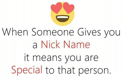 you are special: When Someone Gives you  a Nick Name  it means you are  Special to that person