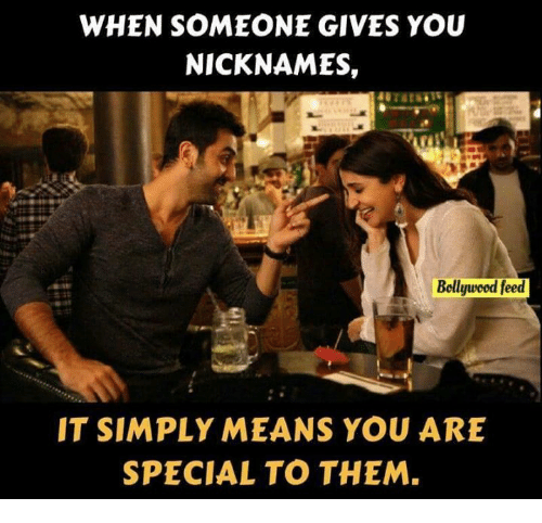 you are special: WHEN SOMEONE GIVES YOU  NICKNAMES,  Bollywood feed  IT SIMPLY MEANS YOU ARE  SPECIAL TO THEM