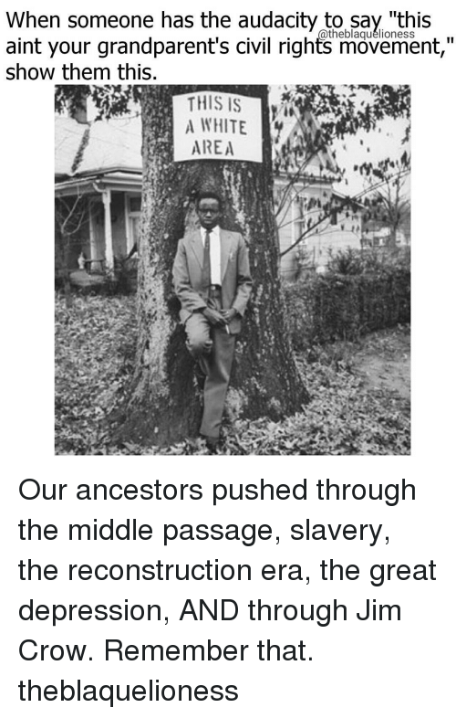 """Grandparent: When someone has the audacity to say """"this  aint your grandparent's civil rights movement,""""  Show them this.  THIS IS  AREA Our ancestors pushed through the middle passage, slavery, the reconstruction era, the great depression, AND through Jim Crow. Remember that. theblaquelioness"""