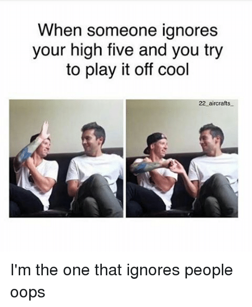 Funny Memes For When Your High : When someone ignores your high five and you try to play it