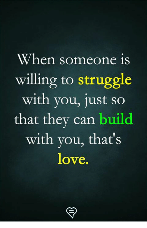 Love, Memes, and Struggle: When someone is  willing to struggle  with you, just so  that they can build  with you, that's  love.