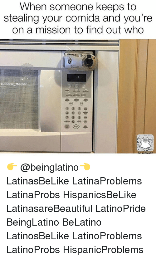 Memerized: When someone keeps to  stealing your comida and you're  on a mission to find out who  Generic Memer  (4 5 6  7 8 9  ESNA 👉 @beinglatino👈 LatinasBeLike LatinaProblems LatinaProbs HispanicsBeLike LatinasareBeautiful LatinoPride BeingLatino BeLatino LatinosBeLike LatinoProblems LatinoProbs HispanicProblems