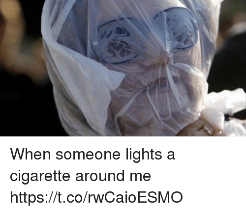 Girl Memes, Cigarette, and Lights: When someone lights a cigarette around me https://t.co/rwCaioESMO