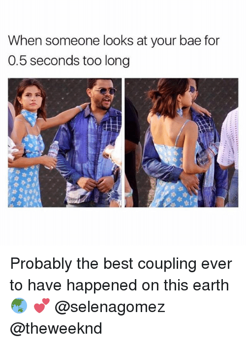 Bae, Best, and Earth: When someone looks at your bae for  0.5 seconds too long Probably the best coupling ever to have happened on this earth 🌏 💕 @selenagomez @theweeknd