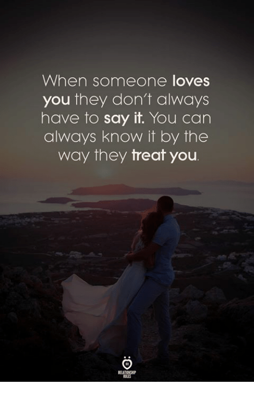 Say It, Can, and They: When someone loves  you they don't always  have to say it. You can  always know it by the  way they treat you  ELATIONGH