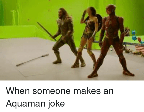 Funny, Jokes, and Aquaman: When someone makes an Aquaman joke